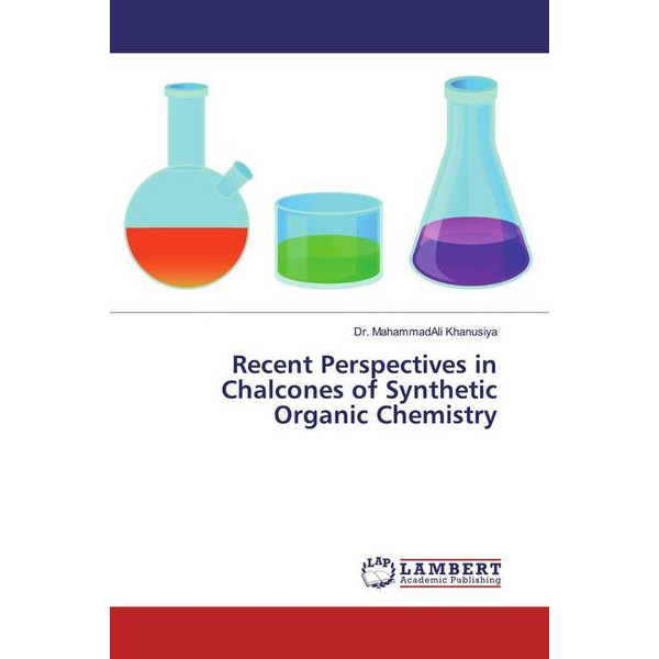 Khanusiya, Mahammadali - Recent Perspectives in Chalcones of Synthetic Organic Chemistry