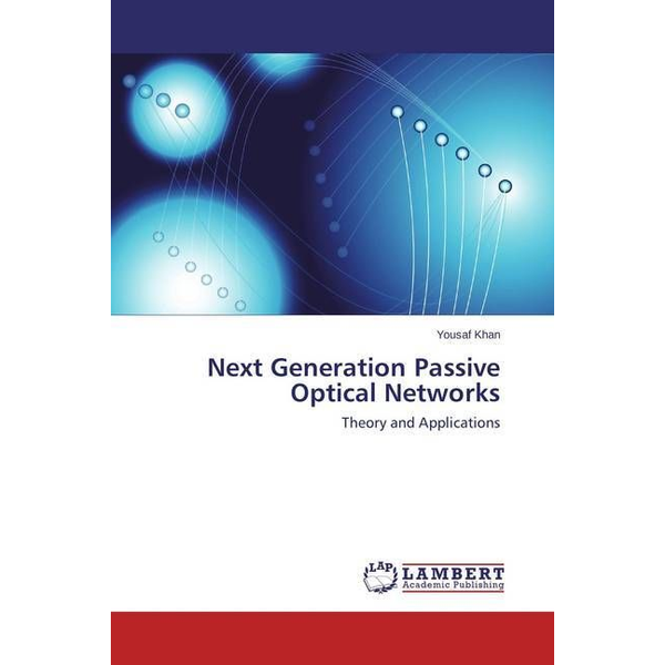 Khan, Yousaf - Next Generation Passive Optical Networks - Theory and Applications