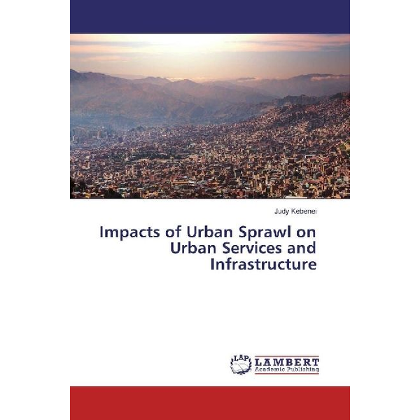 Kebenei, Judy - Impacts of Urban Sprawl on Urban Services and Infrastructure