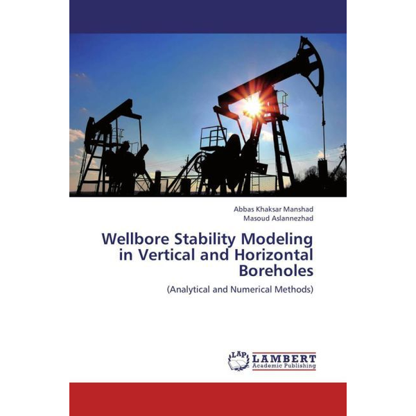 Khaksar Manshad, Abbas - Wellbore Stability Modeling in Vertical and Horizontal Boreholes - Analytical and Numerical Methods