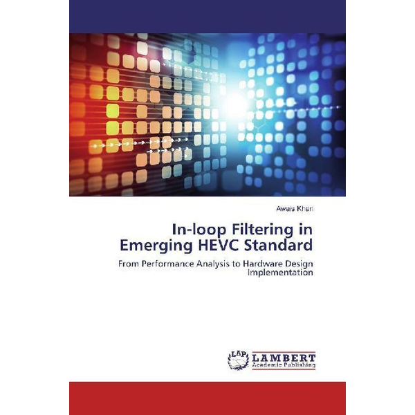 Khan, Awais - In-loop Filtering in Emerging HEVC Standard - From Performance Analysis to Hardware Design Implementation