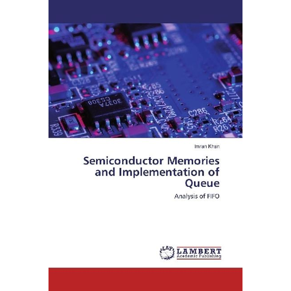 Khan, Imran - Semiconductor Memories and Implementation of Queue - Analysis of FIFO