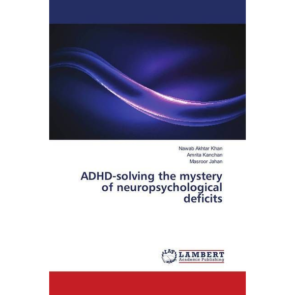 Khan, Nawab Akhtar - ADHD-solving the mystery of neuropsychological deficits