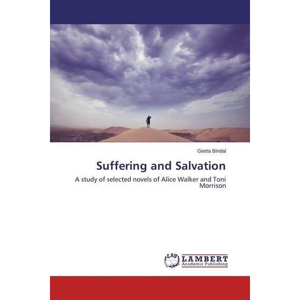 Bindal, Geeta - Suffering and Salvation - A study of selected novels of Alice Walker and Toni Morrison