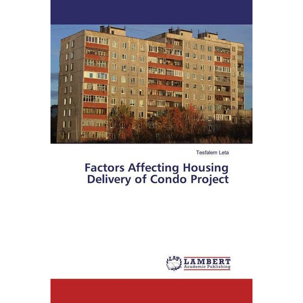 Leta, Tesfalem - Factors Affecting Housing Delivery of Condo Project