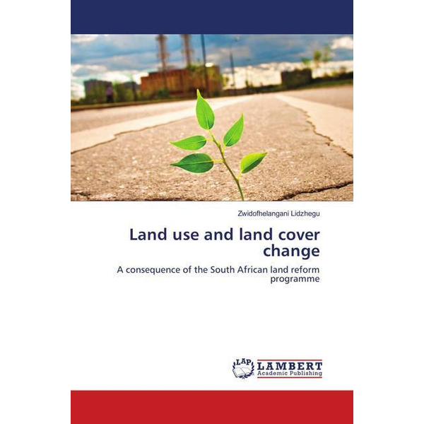 Lidzhegu, Zwidofhelangani Land use and land cover change - A consequence of the South African land reform programme