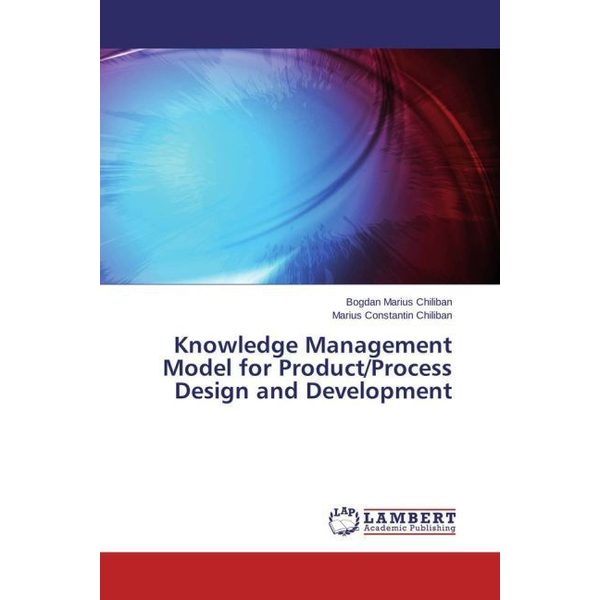 Chiliban, Bogdan Marius Knowledge Management Model for Product/Process Design and Development