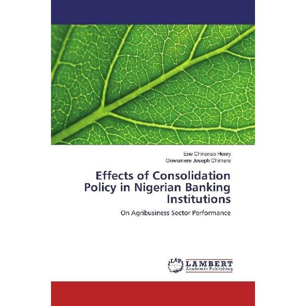 Chinonso Henry, Ene - Effects of Consolidation Policy in Nigerian Banking Institutions - On Agribusiness Sector Performance