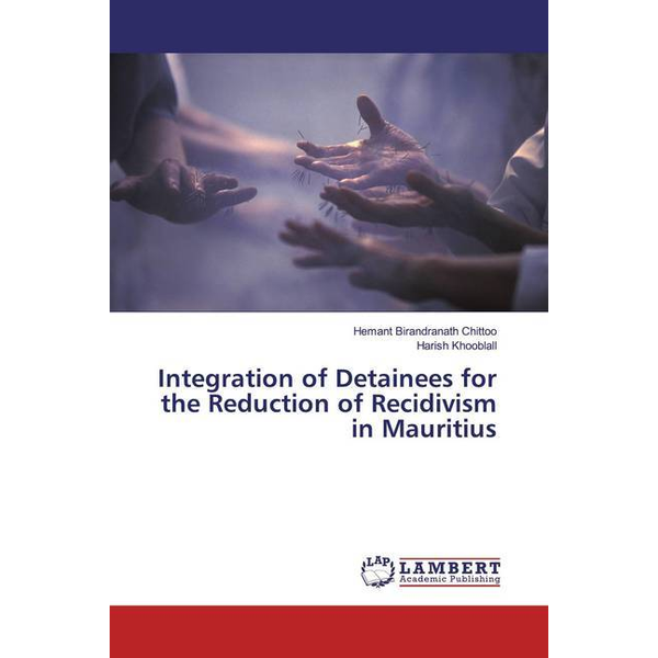 Chittoo, Hemant Birandranath - Integration of Detainees for the Reduction of Recidivism in Mauritius