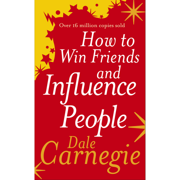 Carnegie, Dale - How to Win Friends and Influence People