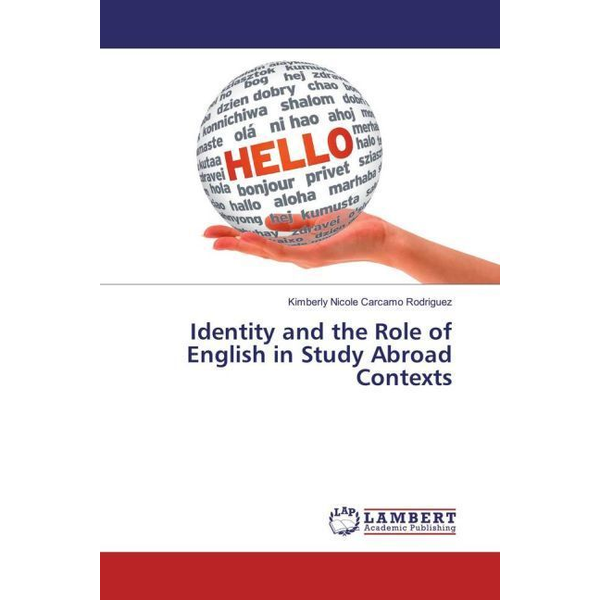 Carcamo Rodriguez, Kimberly Nicole - Identity and the Role of English in Study Abroad Contexts