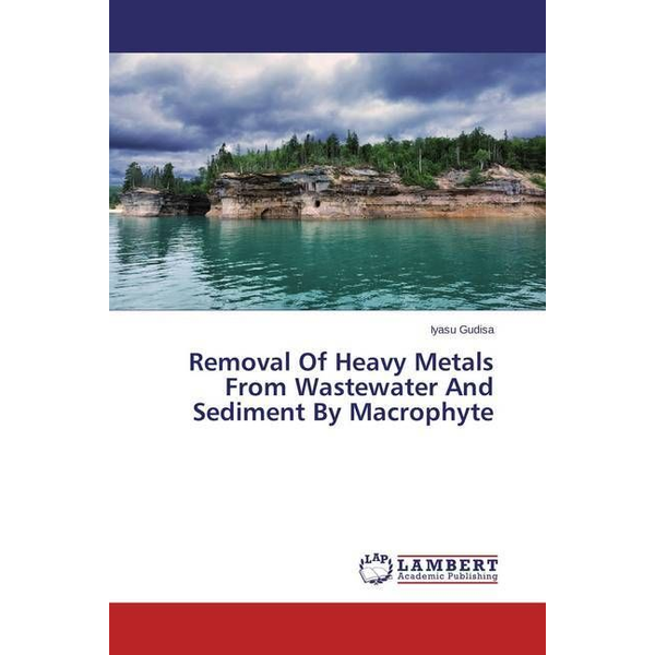 Gudisa, Iyasu - Removal Of Heavy Metals From Wastewater And Sediment By Macrophyte