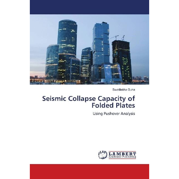 Guha, Swatilekha - Seismic Collapse Capacity of Folded Plates - Using Pushover Analysis