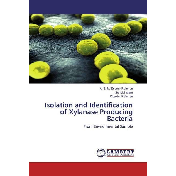 Rahman, A. S. M. Zisanur - Isolation and Identification of Xylanase Producing Bacteria - From Environmental Sample