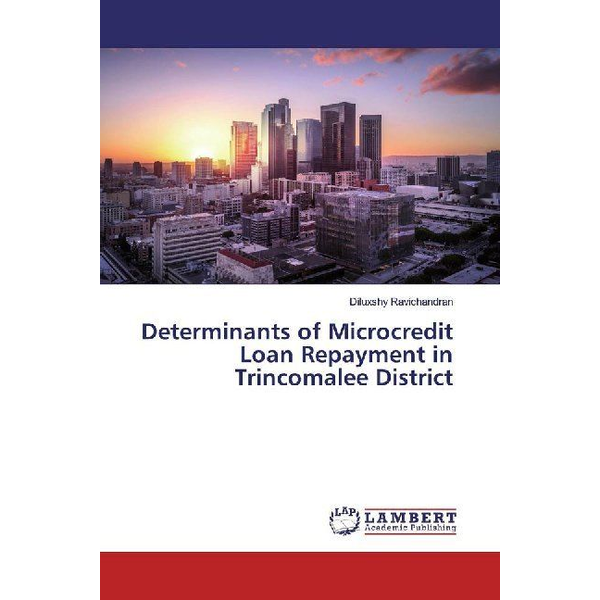 Ravichandran, Diluxshy - Determinants of Microcredit Loan Repayment in Trincomalee District