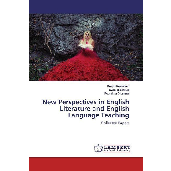 Rajendran, Kavya - New Perspectives in English Literature and English Language Teaching - Collected Papers