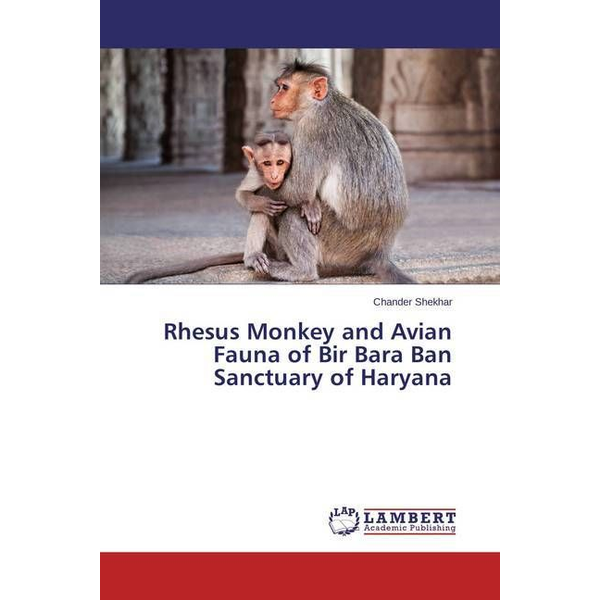 Shekhar, Chander - Rhesus Monkey and Avian Fauna of Bir Bara Ban Sanctuary of Haryana