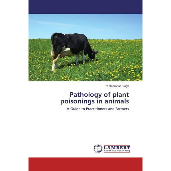 Singh, Y.Damodar - Pathology of plant poisonings in animals - A Guide to Practitioners and Farmers