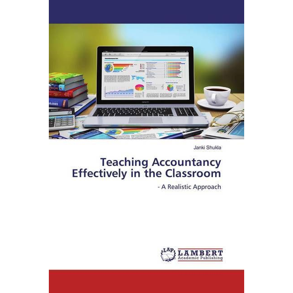 Shukla, Janki - Teaching Accountancy Effectively in the Classroom - - A Realistic Approach