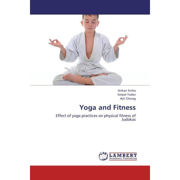 Sinha, Ankan - Yoga and Fitness - Effect of yoga practices on physical fitness of Judokas