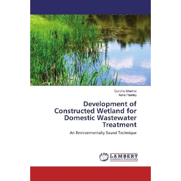 Sharma, Guncha - Development of Constructed Wetland for Domestic Wastewater Treatment - An Environmentally Sound Technique