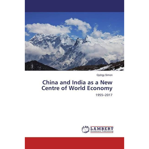 Simon, György China and India as a New Centre of World Economy - 1955-2017