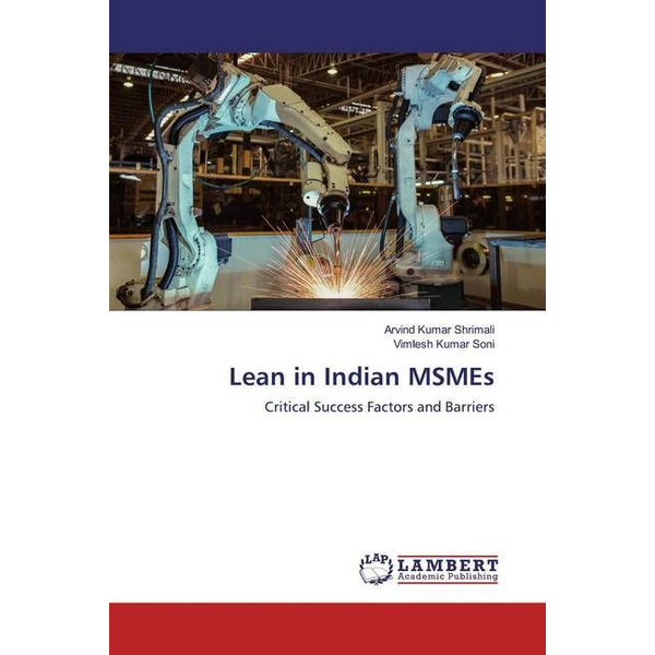 Shrimali, Arvind Kumar - Lean in Indian MSMEs - Critical Success Factors and Barriers