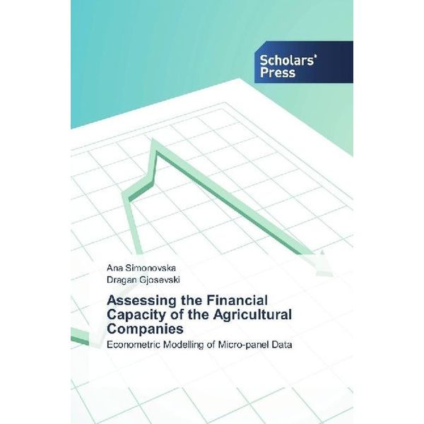 Simonovska, Ana - Assessing the Financial Capacity of the Agricultural Companies - Econometric Modelling of Micro-panel Data