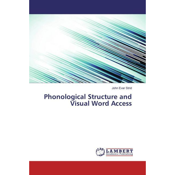 Strid, John Evar - Phonological Structure and Visual Word Access