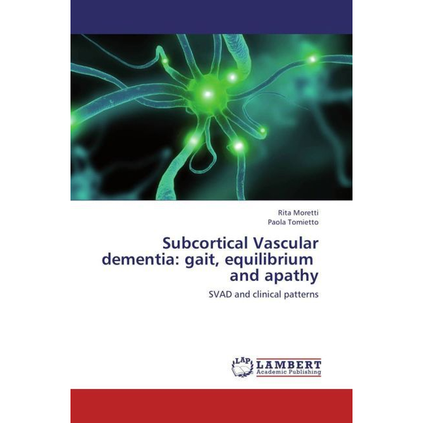 Moretti, Rita - Subcortical Vascular dementia: gait, equilibrium and apathy - SVAD and clinical patterns