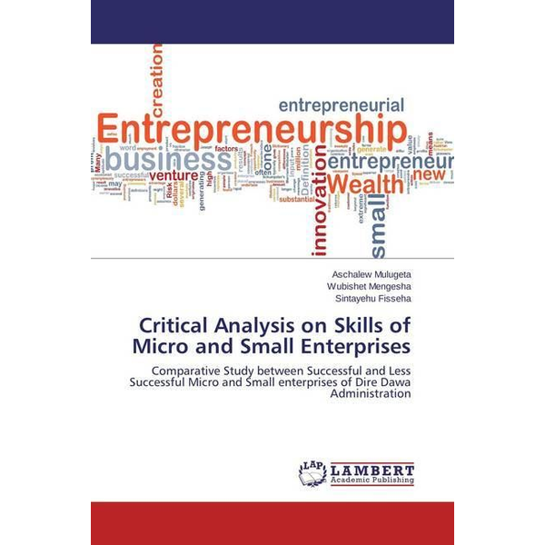 Mulugeta, Aschalew - Critical Analysis on Skills of Micro and Small Enterprises - Comparative Study between Successful and Less Successful Micro and Small enterprises of Dire Dawa Administration