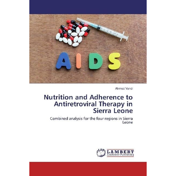 Vandi, Ahmed - Nutrition and Adherence to Antiretroviral Therapy in Sierra Leone - Combined analysis for the four regions in Sierra Leone