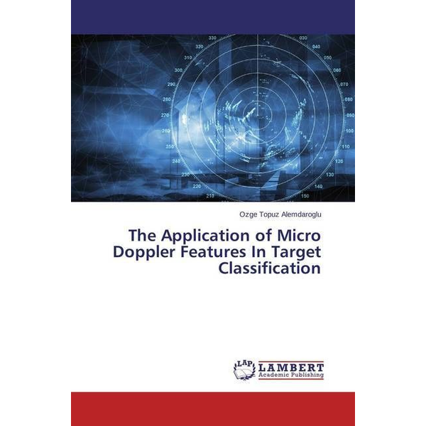 Topuz Alemdaroglu, Ozge The Application of Micro Doppler Features In Target Classification
