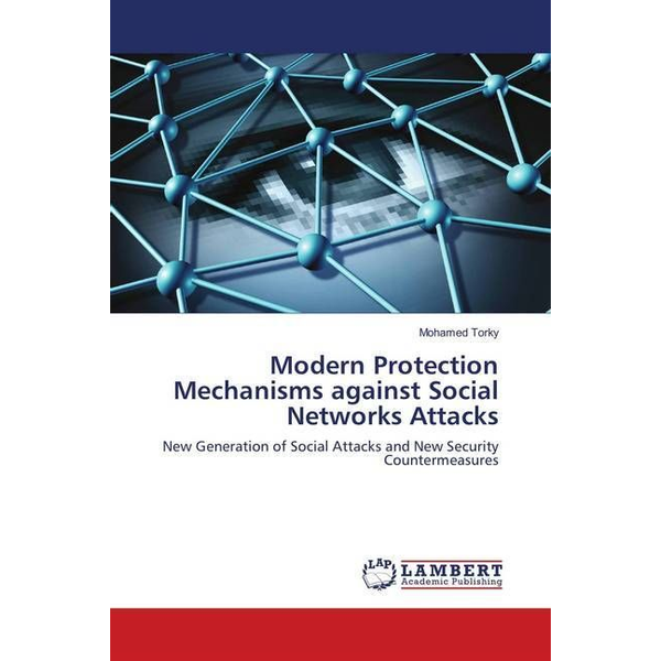 Torky, Mohamed - Modern Protection Mechanisms against Social Networks Attacks