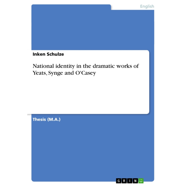 Schulze, Inken - National identity in the dramatic works of Yeats, Synge and O'Casey