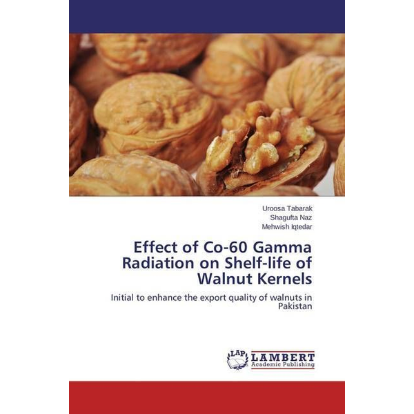 Tabarak, Uroosa - Effect of Co-60 Gamma Radiation on Shelf-life of Walnut Kernels - Initial to enhance the export quality of walnuts in Pakistan