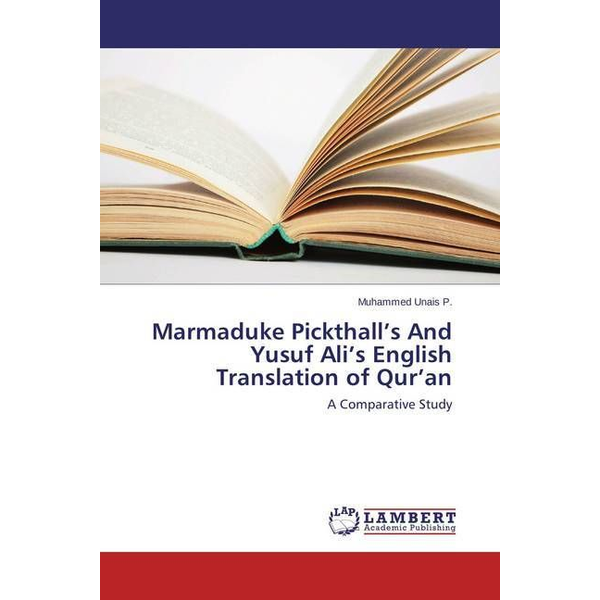 Unais P., Muhammed - Marmaduke Pickthall's And Yusuf Ali's English Translation of Qur'an - A Comparative Study