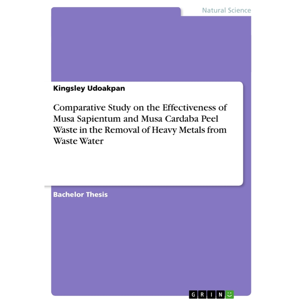 Udoakpan, Kingsley - Comparative Study on the Effectiveness of Musa Sapientum and Musa Cardaba Peel Waste in the Removal of Heavy Metals from Waste Water