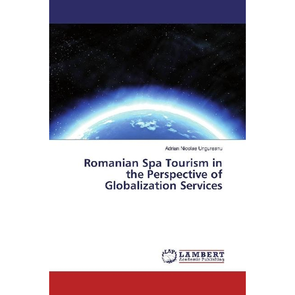 Ungureanu, Adrian Nicolae - Romanian Spa Tourism in the Perspective of Globalization Services