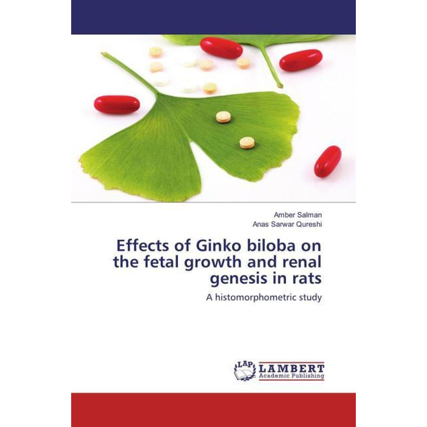 Salman, Amber Effects of Ginko biloba on the fetal growth and renal genesis in rats - A histomorphometric study