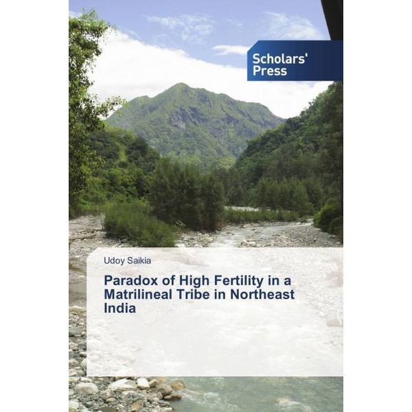 Saikia, Udoy - Paradox of High Fertility in a Matrilineal Tribe in Northeast India