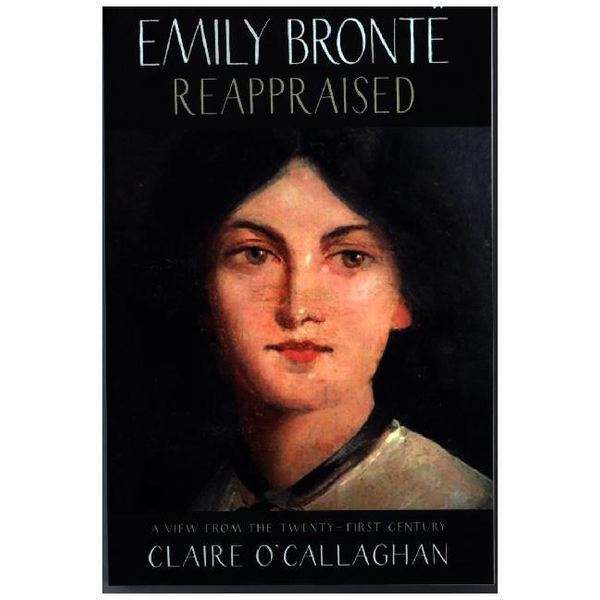 O'Callaghan, Claire - Emily Bronte Reappraised
