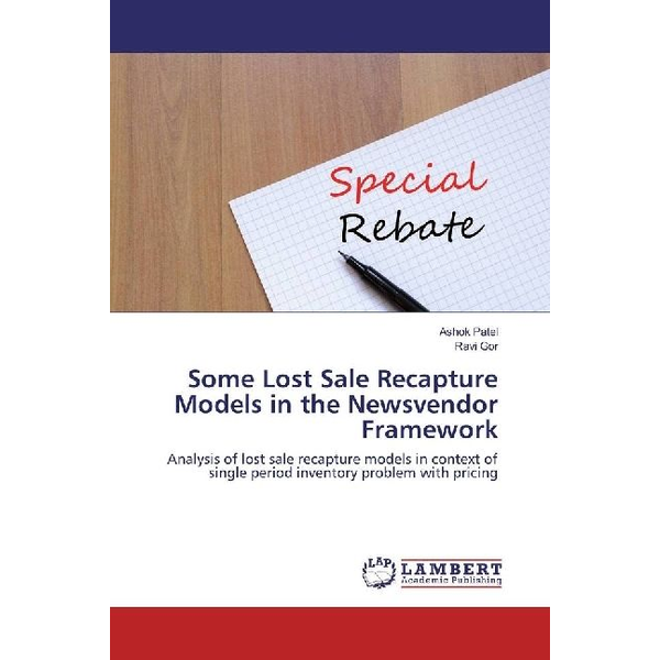 Patel, Ashok - Some Lost Sale Recapture Models in the Newsvendor Framework - Analysis of lost sale recapture models in context of single period inventory problem with pricing