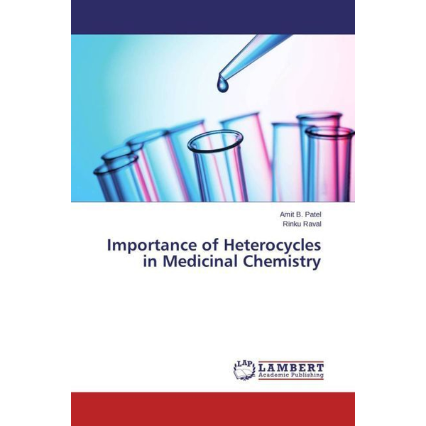 Patel, Amit B. - Importance of Heterocycles in Medicinal Chemistry