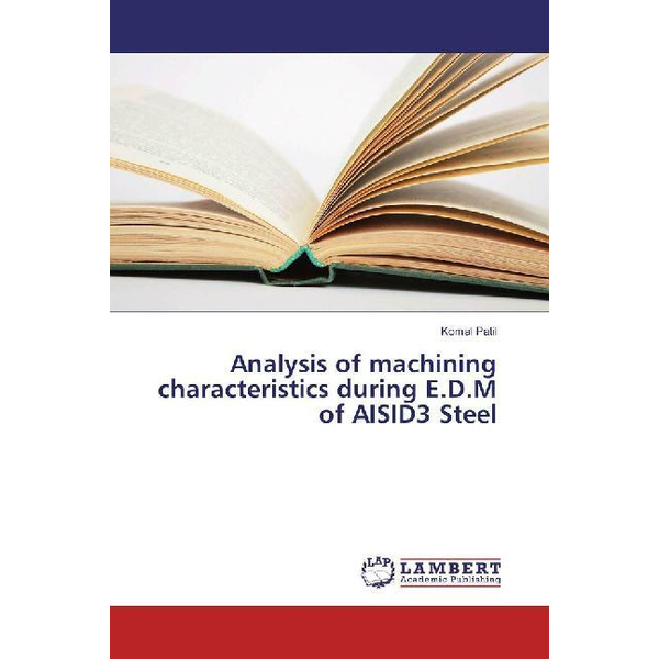 Patil, Komal - Analysis of machining characteristics during E.D.M of AISID3 Steel