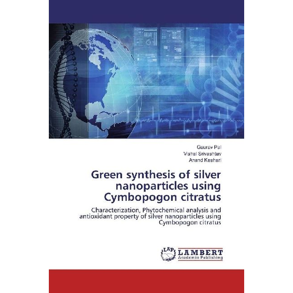 Pal, Gaurav - Green synthesis of silver nanoparticles using Cymbopogon citratus - Characterization, Phytochemical analysis and antioxidant property of silver nanoparticles using Cymbopogon citratus