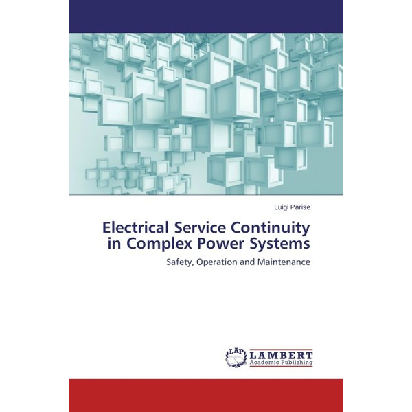Parise, Luigi - Electrical Service Continuity in Complex Power Systems - Safety, Operation and Maintenance