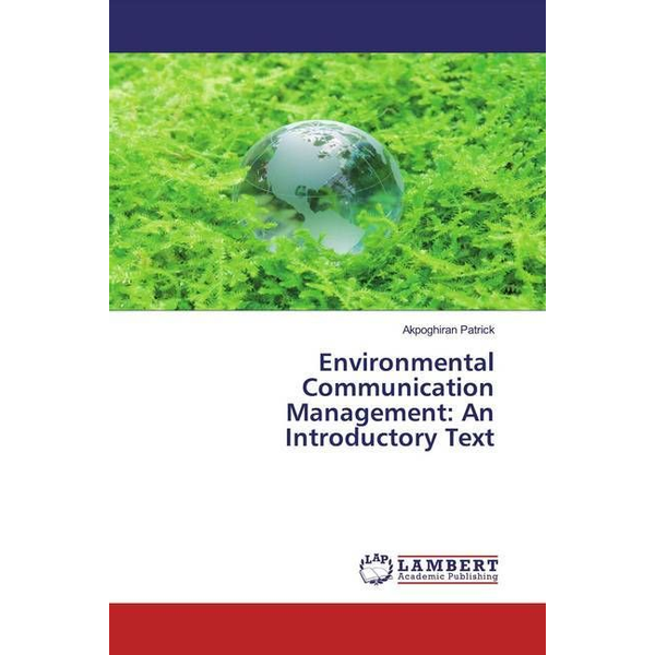 Patrick, Akpoghiran - Environmental Communication Management: An Introductory Text
