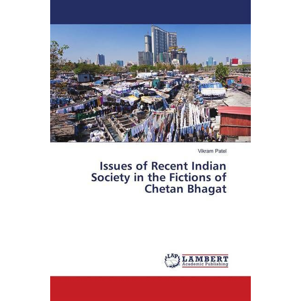 Patel, Vikram - Issues of Recent Indian Society in the Fictions of Chetan Bhagat