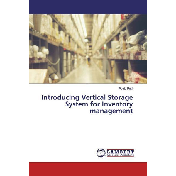 Patil, Pooja Introducing Vertical Storage System for Inventory management